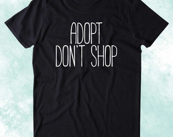 Adopt Don't Shop Shirt Cat Dog Lover Animal Rescue Adoption Clothing Tumblr T-shirt