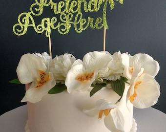 Pretend Age Here- Cake Topper, Birthday
