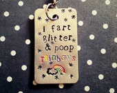 Handstamped Rainbow Keychain - I Fart Glitter & Poop Rainbows -  Gift For Her - Funny  - Glitter - Unicorns - Rainbow - Fabulous