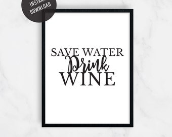 Save Water Drink Wine, Funny Print, Printable Art, Digital Print, Birthday Gift, Home Decor, Office Decor, Gift for Her, Gift for Him, 8x10