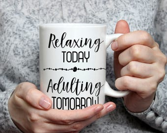 Relaxing Today - Adulting Tomorrow Coffee Mug    Mommy to Be Gift   Mother's Day Gift   Birthday Gift   Coffee Gift   Baby Shower Gift