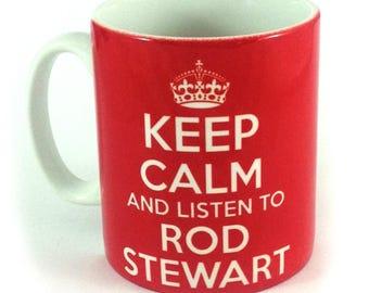 Keep Calm and Listen To Rod Stewart 11oz gift mug cup present