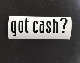 got cash? Decal Vinyl Sticker Car Window Laptop