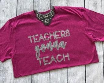 Teachers Gonna Teach Shirt Short Sleeve Teachers Shirt Teachers Fun Shirt Teacher Tee Teacher Gift Teacher Vinyl Shirt for Teachers Glitter