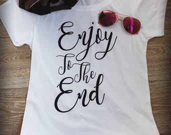 Enjoy To The End Tee