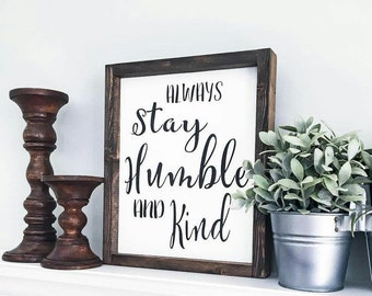 Always Stay Humble and Kind Wood Sign,Be Kind Signs,Humble and Kind Song,Tim McGraw Song,11x13,Farmhouse style,Be Humble,Home Décor