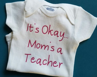 It's Okay Mom's a Teacher, Teacher Baby Clothes, Teacher Gift, Funny Baby, Baby Shower Gift, Gender Neutral Baby Clothes, Teacher Baby Gift