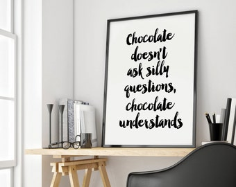 Print Poster, Chocolate doesn't ask silly questions, Art & Collectibles, Funny Art, Funny Print, Funny Quote, Wall Art Quote, Inspirational