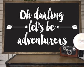 Oh darling lets be adventures - Wood Framed Sign - Farmhouse Style Sign