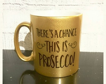 Limited edition gold version ** There's a chance this is prosecco... funny mug