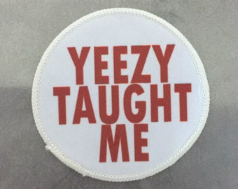 """Yeezy Taught Me - Kanye West Humor - 3"""" Circle Sew On / Iron On Patch"""