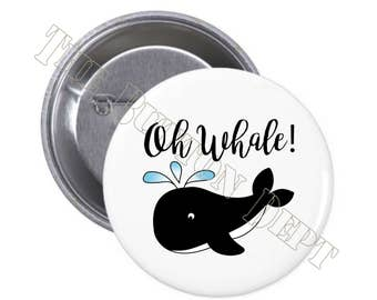 Oh Whale! Pinback Button or Magnet Career Save the Whales Ocean Life Attitude Sarcasm Let it go Pride