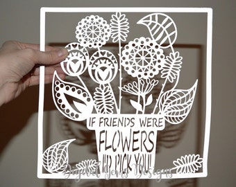 If Friends Were Flowers paper cut svg / dxf / eps / files and pdf printable templates for hand cutting. Digital download. Commercial use ok.