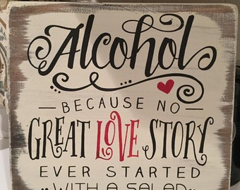 Alcohol Because No Great Love Story Ever Started With A Salad • Hand Painted Wood Sign • ChalkPaint • Distressed • Home Decor • Wall Hanging
