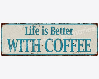 Life is Better WITH COFFEE Vintage Look Metal Sign 6x18 6180641