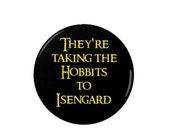 Lord of the Rings Badge  Taking the Hobbits to Isengard   Film  Funny  Quotes  Movies  Legolas