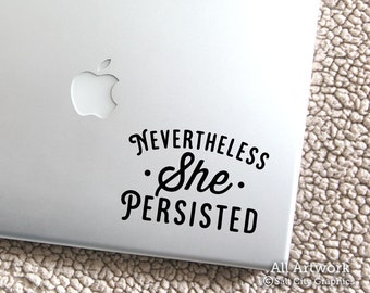 Nevertheless She Persisted - Laptop Decal - Feminist Sticker - Political Decal - She Persisted - Laptop Sticker, Car Decal, Window Sticker