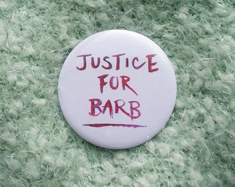 Stranger Things Pin, Justice for Barb, Stranger things button, upside down, Netflix, Eleven, Stranger Things Gift, Gift for her, Fan Art