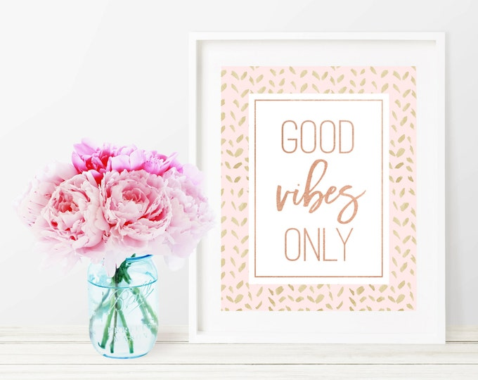 Good Vibes Only Print, Rose Gold Print, Pink and Gold Wall Art, Inspirational Motivational Quote, Wall Decor, Home Decor Printable Art Print