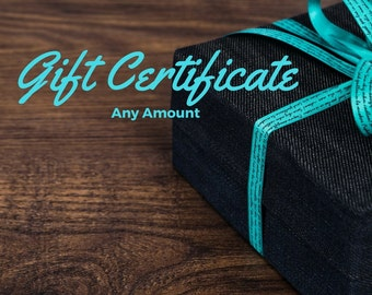 Gift Certificate. Mother's Day Gift. Birthday Present. Hostess Gift. Your Choice of Amount. Great Last Minute Gift. Free Shipping in USA.