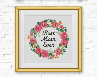 BOGO FREE! Floral Wreath Cross Stitch Pattern, Best Mom Ever Counted xStitch Chart, Inspirational Quote Home Modern Decor Download #046-2-21