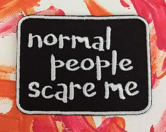 Normal people scare me patch, sarcastic patch, normal people, scary people, gift under 10, weird people weirdo, geek gift