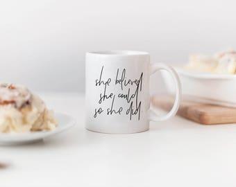 She belived she could so she did ceramic mug coffee tea girl woman lady