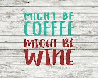 Might be Coffee Might be Wine   Decal   Sticker   Yeti   Coffee Mug