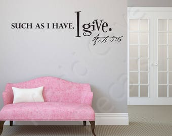 Acts 3:6 Such As I Have Vinyl Wall Decal Quote Scripture