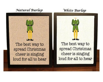 Elf Quote, Will Ferrell, Spread Christmas Cheer, Sing loud for all to hear Burlap Print, Funny Christmas Sign, Home Decor, Christmas Burlap