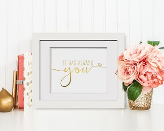 It Was Always You Sign|Foil Wedding Prints|It Was Always You Wedding Sign|Golden Anniversary Gift|5th Anniversary Sign|1st Anniversary Gift