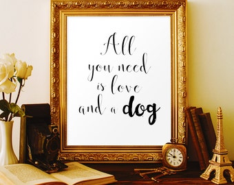 Dog lover gift Dog sign Dog wall decor All you need is love and a dog wall art Dog items Dog owner Love dog Quote Dog poster Dog decorations