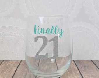 Finally 21, 21st Birthday Wine Glass, 21st Birthday Gift, 21st Birthday Glass, 21 Finally, Birthday Wine Glass, 21 Birthday, 21 Wine Glass