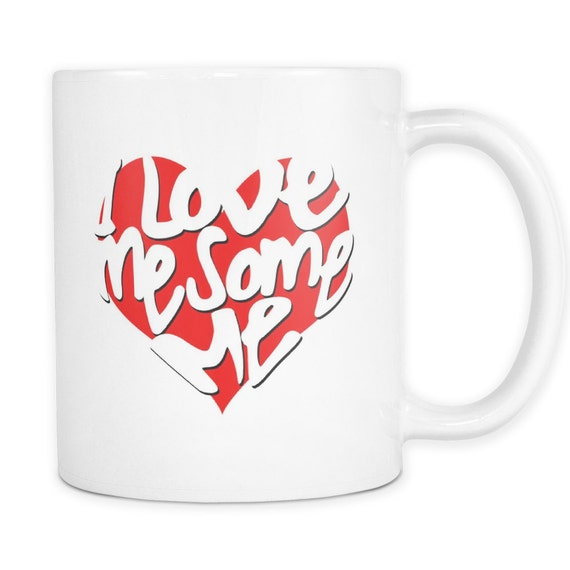 I Love Me Some Me Coffee Mug Quotes Sayings Best Gift Ideas