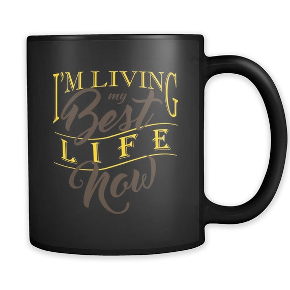 I'm Living My Best Life Now Coffee Mug Quotes Sayings Best Gift Ideas