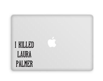 I Killed Laura Palmer Decal - Twin Peaks, Vinyl Decal, Twin Peaks Decal, Hipster Gift