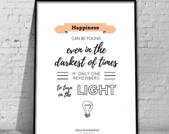 Happiness can be found even in the darkest of times - Albus Dumbledore Quote | Art Print | Harry Potter Print | A4 Unframed