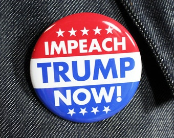 Impeach Trump Now! | 2 1/4 Inch Pinback Button | Anti Trump Drumpf Not My President Never Trump