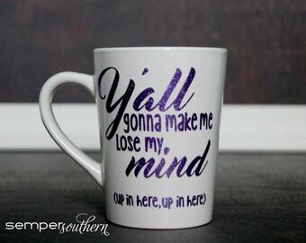 Y'all gonna make me lose my mind - 90's rap lyrics - funny glitter coffee mug