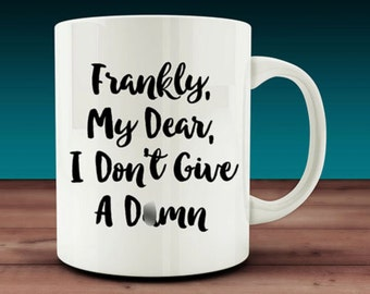 Frankly My Dear I Don't Give A D*mn Mug (W48)