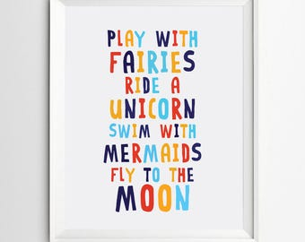 Play with fairies print - ride a unicorn - swim with mermaids - fly to the moon - Nursery decor - printable wall art - Colorful printable
