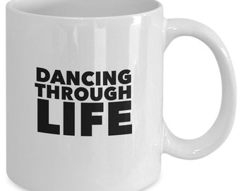 DANCING THROUGH LIFE Mug - Gifts for Dancers - Dancer Gift - Dance Mug - Wicked The Musical - Broadway Fan Gift - 11 oz white coffee tea cup