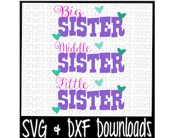 Big Sister SVG * Lil Sister SVG * Middle Sister SVG * Sisiters Cut File - dxf & svg Files - Silhouette Cameo/Cricut