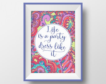 Lilly Pulitzer Print, Life's a party dress like it, Quote Poster, Fashion Wall Decor, Teen Room Decor, Motivational Art, Inspired Printable