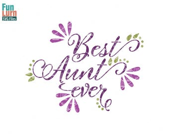 Best Aunt ever svg, Best Aunty, Best Auntie, mother's day svg, mom tshirt, mom, life, svg, dxf, png, eps for silhouette, cricut, cut file