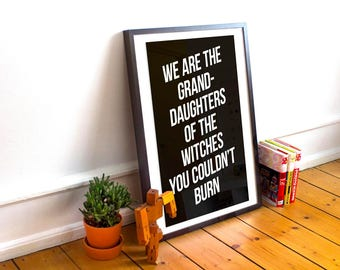 LIMITED QTY • We Are The Granddaughters Of The Witches You Couldn't Burn - Typographic Art Print