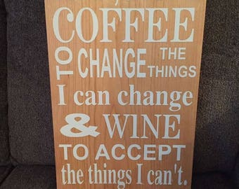 Lord give me coffee to change the things i can change and wine to accept the things i cant