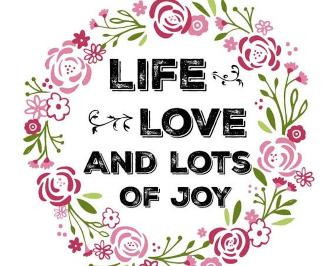 HUGE SALE EVENT Life love and lots of joy, wall art, quote, instant download, print on demand wall art, flower wall art, country wall art...