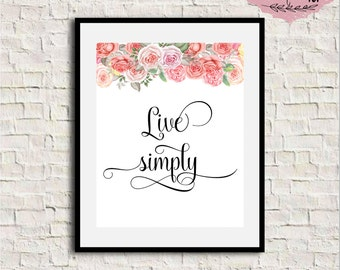 Live Simply, Watercolor Floral, Motivational Quote, Inspirational Wall Art, Live Simply Printable Quote, Floral Quote, Live Simply Sign