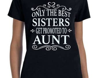 Only The Best Sisters Get Promoted To Aunt - Women T-Shirt - Aunt Shirts - Aunt Gifts